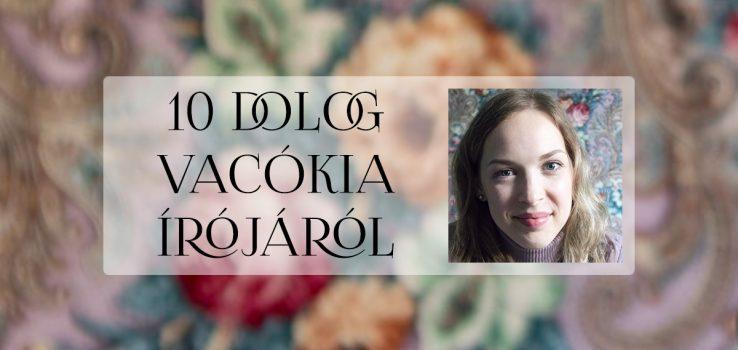 10 random dolog Vacókia írójáról