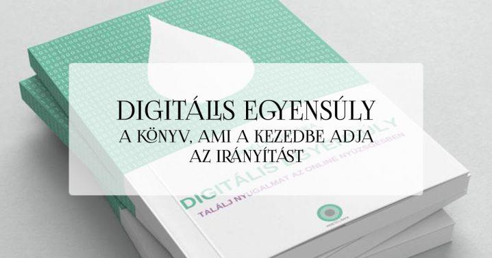 Digitális egyensúly – a könyv, ami a kezedbe adja az irányítást